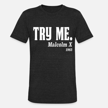 Try Me Try me. Malcolm X, 1963 - Unisex Tri-Blend T-Shirt