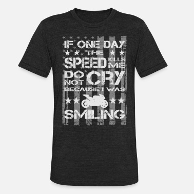 Performance Paul Walker quote - If one day the speed kills me - Unisex Tri-Blend T-Shirt