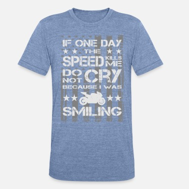 Fast Paul Walker quote - If one day the speed kills me - Unisex Tri-Blend T-Shirt