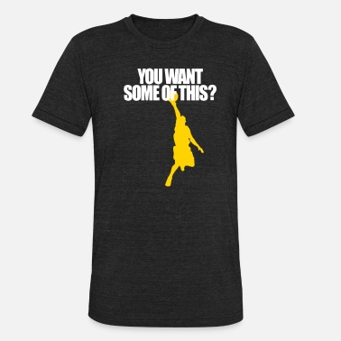 YOU WANT SOME OF THIS? - Unisex Tri-Blend T-Shirt