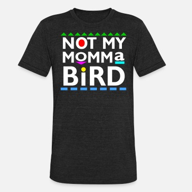 Tv Not my Momma Bird - Unisex Tri-Blend T-Shirt