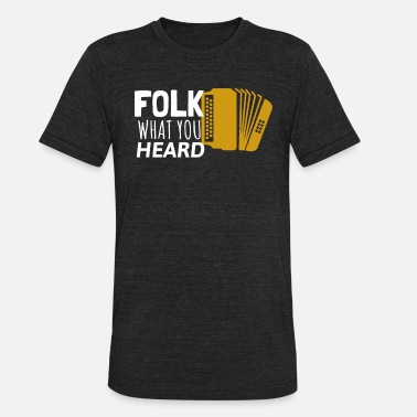 Folk Folk What You Heard Accordion Folk Music - Unisex Tri-Blend T-Shirt