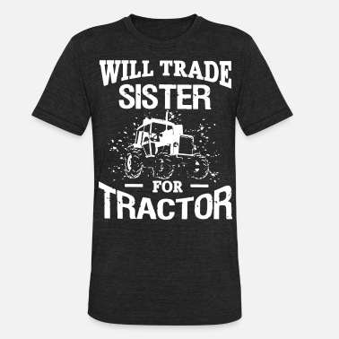 Trade Will trade sister for tractor - Unisex Tri-Blend T-Shirt