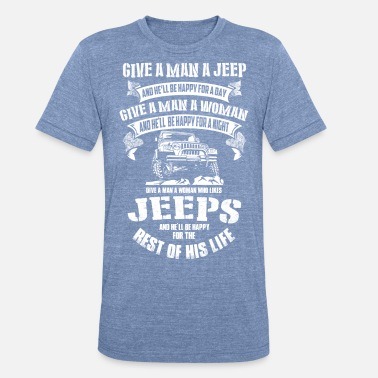 Jeep Jeep - Jeep - give a man a jeep he'll be happy f - Unisex Tri-Blend T-Shirt