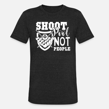 Shoot Pool Not People Shoot Pool Not People Shirt - Unisex Tri-Blend T-Shirt