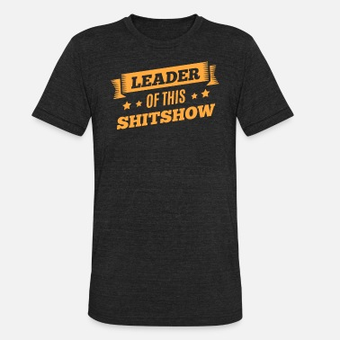 Leaders Leader of the Shitshow - Unisex Tri-Blend T-Shirt