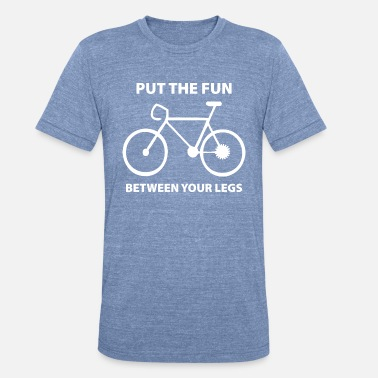 Fun Put The Fun Between Your Legs - Unisex Tri-Blend T-Shirt