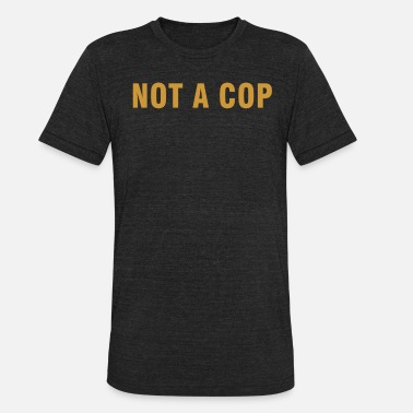 Cops Not a cop - Unisex Tri-Blend T-Shirt