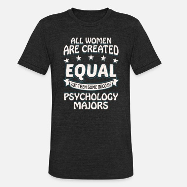 Some Women Become Psychology Majors - Unisex Tri-Blend T-Shirt