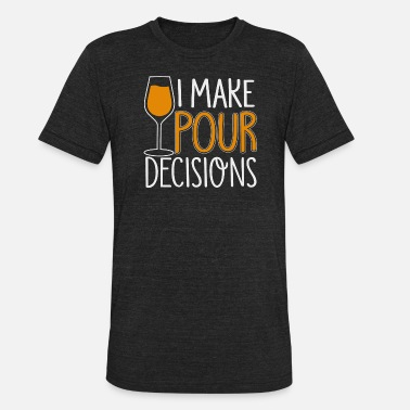 Pour i make pour decisions wine - Unisex Tri-Blend T-Shirt