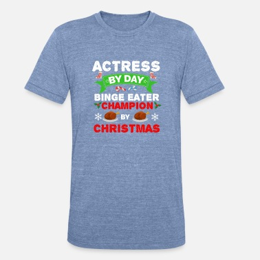 Actress Actress by day Binge Eater by Christmas Xmas - Unisex Tri-Blend T-Shirt