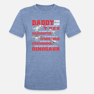 Dinosaur Daddy you are my favorite dinosaur - Unisex Tri-Blend T-Shirt