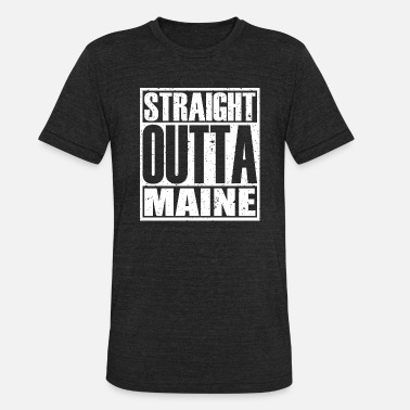 State Straight Outta Maine - Unisex Tri-Blend T-Shirt