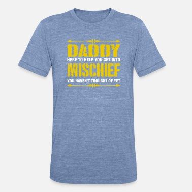 Mischief Daddy Here To Help You Get Into Mischief - Unisex Tri-Blend T-Shirt