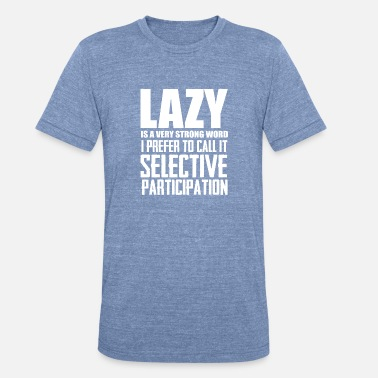 Lazy is a very strong word cool smart funny tshirt - Unisex Tri-Blend T-Shirt