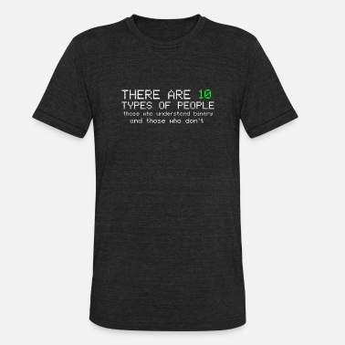 Binary 10 Types of People - Binary Funny Coder Computer - Unisex Tri-Blend T-Shirt