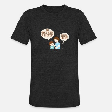 She S Nuts Dad, where's that potato peeling thing? She's s - Unisex Tri-Blend T-Shirt