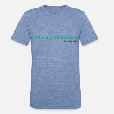 Wealth FUTURE MILLIONAIRE TEE-EQUAL PARTS COLLECTION - Unisex Tri-Blend T-Shirt