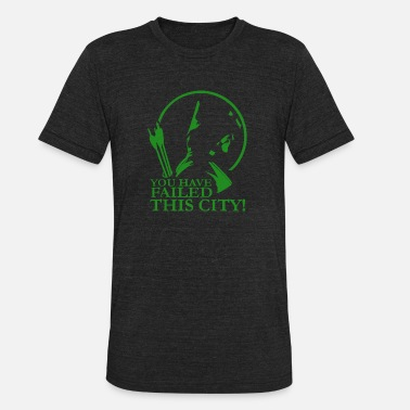 Arrow Green Arrow - Green arrow have failed this city - Unisex Tri-Blend T-Shirt