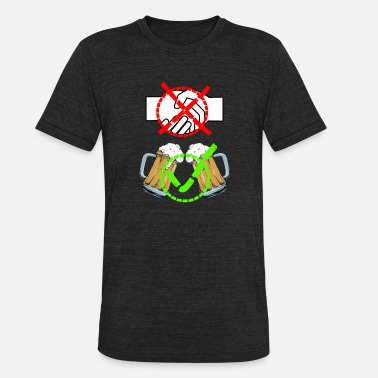 Don't shake hands! - Toasting with beer! - Unisex Tri-Blend T-Shirt