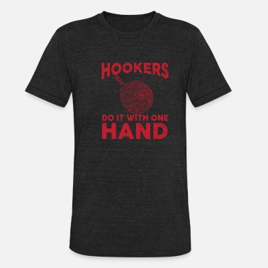 Thread Hookers Do It With One Hand - Funny Crocheting Gif - Unisex Tri-Blend T-Shirt