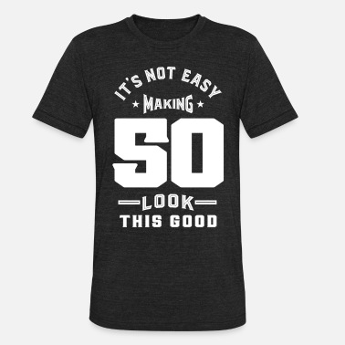 Age Making 50 - Unisex Tri-Blend T-Shirt