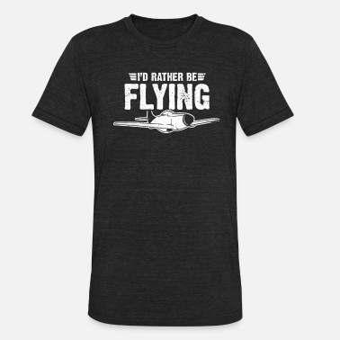 Rather Airplane I'd Rather Be Flying - Unisex Tri-Blend T-Shirt