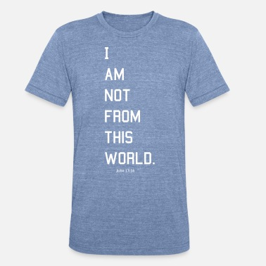 Gospel I am not from this world - Unisex Tri-Blend T-Shirt