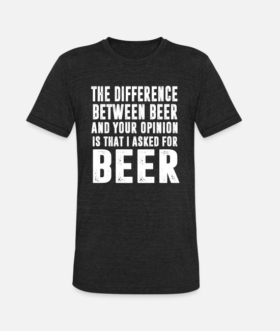 Wine T-Shirts - Beer - The difference between beer n your opinio - Unisex Tri-Blend T-Shirt heather black