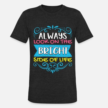 Bright Always Look On The Bright Side Of Life Positivity - Unisex Tri-Blend T-Shirt
