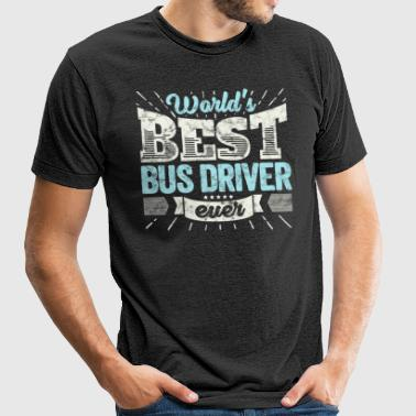 Worlds Best Bus Driver Ever Funny Gift - Unisex Tri-Blend T-Shirt