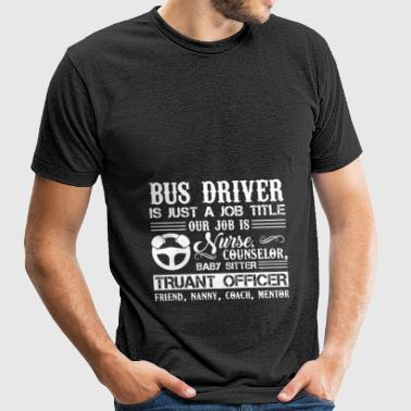 Bus Driver Is Just A Job Title Shirt - Unisex Tri-Blend T-Shirt
