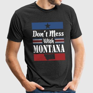 Dont Mess With Montana - Unisex Tri-Blend T-Shirt