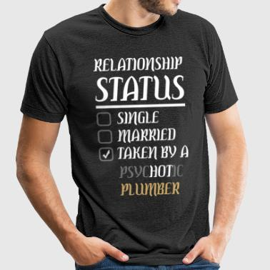 Relationship Single Married Psychotic Plumber - Unisex Tri-Blend T-Shirt