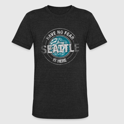 Have No Fear Seattle Is Here - Unisex Tri-Blend T-Shirt by American Apparel