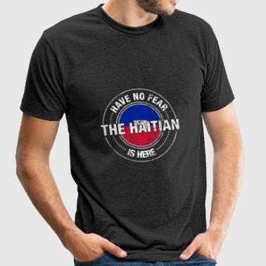 Have No Fear The Haitian Is Here - Unisex Tri-Blend T-Shirt