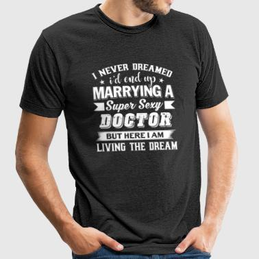 I'd End Up Marrying A Doctor T Shirt - Unisex Tri-Blend T-Shirt
