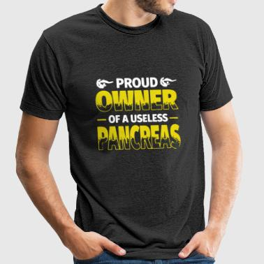 Proud owner of a useless pancreas t-shirts - Unisex Tri-Blend T-Shirt