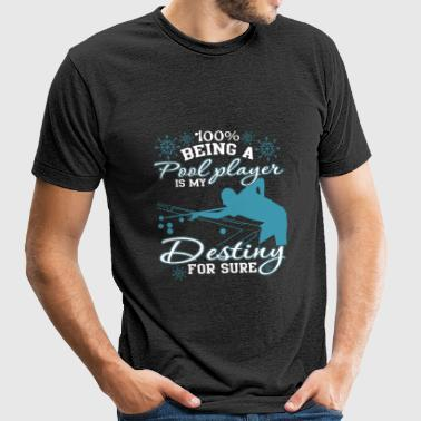 Being A Pool Player Is My Destiny T Shirt - Unisex Tri-Blend T-Shirt