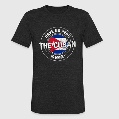Have No Fear The Cuban Is Here - Unisex Tri-Blend T-Shirt by American Apparel