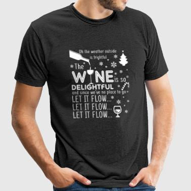Oh the weather outside is frightful the wine is so - Unisex Tri-Blend T-Shirt