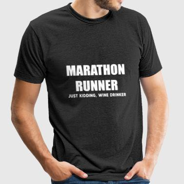 Marathon runner just kidding wine drinker - Unisex Tri-Blend T-Shirt by American Apparel