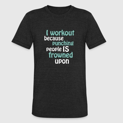 I workout Because punching people is frowned upon - Unisex Tri-Blend T-Shirt by American Apparel