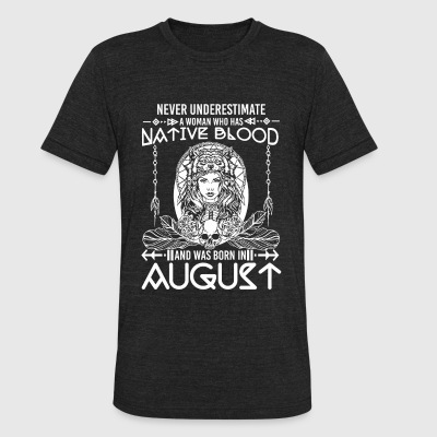 Native american - Native Blood Was Born In Augus - Unisex Tri-Blend T-Shirt by American Apparel