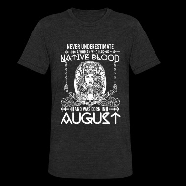 Native american - Native Blood Was Born In Augus - Unisex Tri-Blend T-Shirt
