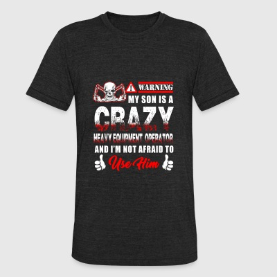 Heavy Equipment Operator - warning my son is a c - Unisex Tri-Blend T-Shirt by American Apparel