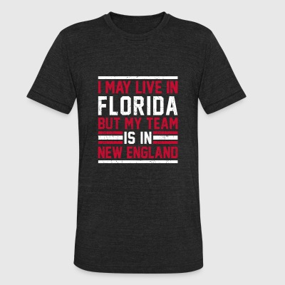 Live in Florida, my team is in New England - Unisex Tri-Blend T-Shirt by American Apparel