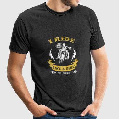 Motorcycles - I ride like a girl try to keep up - Unisex Tri-Blend T-Shirt by American Apparel