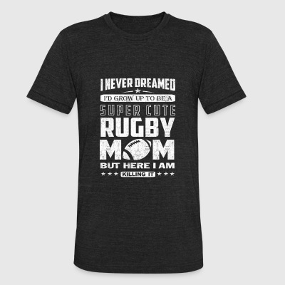 Rugby mom - Never dreamed being a rugby mom - Unisex Tri-Blend T-Shirt by American Apparel