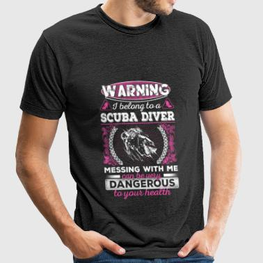 Scuba diver -Messing with me can be very dangero - Unisex Tri-Blend T-Shirt